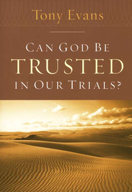 Can God Be Trusted in Our Trials?                 -     By: Tony Evans