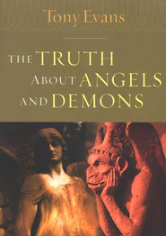 The Truth About Angels and Demons  -     By: Tony Evans
