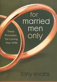 For Married Men Only: Three Principles for Loving Your Wife  -     By: Tony Evans