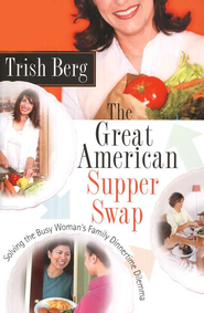 The Great American Supper Swap: Solving the Busy Woman's Family Dinnertime Dilemma  -     By: Trish Berg