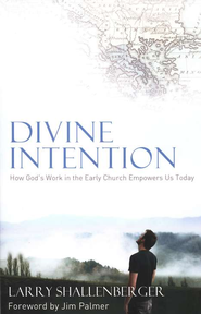 Divine Intention: How God's Work in the Early Church Empowers Us Today  -     By: Larry Shallenberger