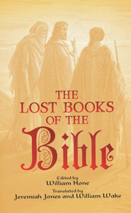 The Lost Books of the Bible  -     Edited By: William Hone     Translated By: Jeremiah Jones & William Wake