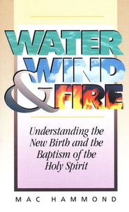 Water, Wind and Fire: Understanding the New Birth and the Baptism of the Holy Spirit  -     By: Mac Hammond