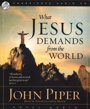 What Jesus Demands from the World, Unabridged CD  -     By: John Piper