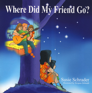 Where Did My Friend Go?  -     By: Susie Schrader