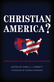 Christian America?: Perspectives on Our Religious Heritage  -     By: Daryl C. Cornett