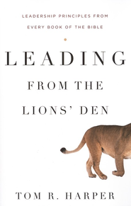 Leading from the Lions' Den: Leadership Principles from Every Book of the Bible  -     By: Tom R. Harper