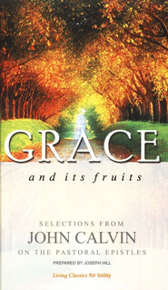 Grace and its Fruits   -     By: John Calvin