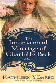 The Inconvenient Marriage of Charlotte Beck    -     By: Kathleen Y'Barbo