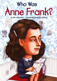 Who Was Anne Frank?  -     By: Ann Abramson