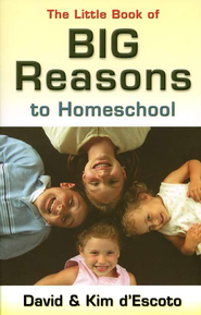 The Little Book of Big Reasons to Homeschool   -     By: David d'Escoto, Kim d'Escoto