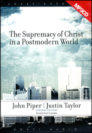 The Supremacy of Christ in a Postmodern World Unabridged Audiobook on MP3 CD  -     Narrated By: Raymond Todd     By: John Piper, Justin Taylor