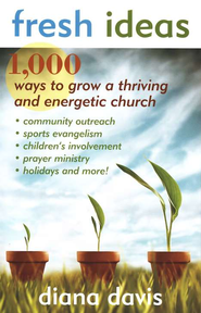 Fresh Ideas: 1,000 Ways to Grow a Thriving and Energetic Church  -              By: Diana Davis