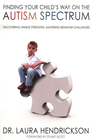 Finding Your Child's Way on the Autism Spectrum: Discovering Unique Strengths, Mastering Behavior Challenges  -     By: Laura Hendrickson
