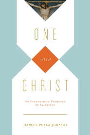 One with Christ: An Evangelical Theology of Salvation - eBook  -     By: Marcus Peter Johnson