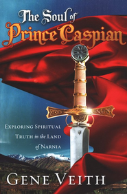 The Soul of Prince Caspian  -              By: Gene Veith