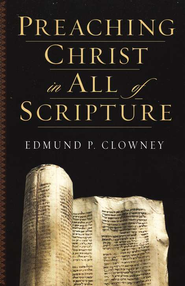 Preaching Christ in All of Scripture  -     By: Edmund P. Clowney