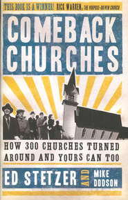 Comeback Churches: How 300 Churches Turned Around and Yours Can, Too  -     By: Ed Stetzer, Mike Dodson