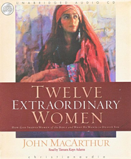 Twelve Extraordinary Women Unabridged Audiobook on CD  -              By: John MacArthur