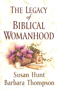 The Legacy of Biblical Womanhood  -     By: Susan Hunt, Barbara Thompson