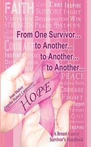 From One Survivor to Another to Another to Another: A Breast Cancer Survivor's Handbook - eBook  -     By: Jean Hulsey, Angelia Hulsey Carpenter