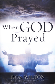 When God Prayed  -     By: Don Wilton