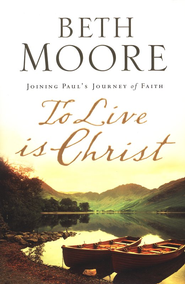 To Live Is Christ: Joining Paul's Journey of Faith  -     By: Beth Moore