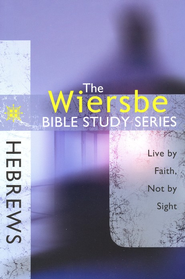 Hebrews: The Wiersbe Bible Study   -              By: Warren W. Wiersbe