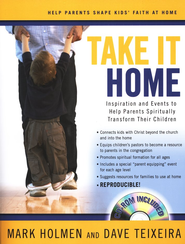 Take It Home: Inspiration and Events to Help Parents Spiritually Transform Their Children  -     By: Mark Holmen, David Texeira