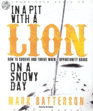 In a Pit With a Lion On a Snowy Day: How to Survive and Thrive When Opportunity Roars - Unabridged Audiobook on CD  -     By: Mark Batterson
