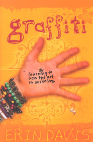 Graffiti: Learning to See the Art in Ourselves  -     By: Erin Davis