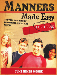 Manners Made Easy for Teens: 10 Steps to a Life of Confidence, Poise, and Respect  -              By: June Hines Moore