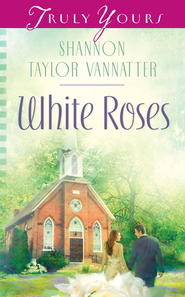 White Roses - eBook  -     By: Shannon Vannatter