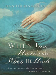 When You Hurt and When He Heals: Experiencing the Surprising Power of Prayer  -     By: Jennifer Kennedy Dean