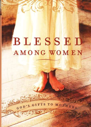 Blessed Among Women: God's Gift of Motherhood - eBook  -