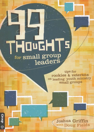 99 Thoughts for Small Group Leaders: Youth Ministry Tips for Leading Your Small Group  -     By: Josh Griffin