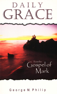 Daily Grace From The Gospel Of Mark  -     By: George Philips