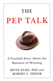 The Pep Talk: A Football Story about the Business of Winning - eBook  -     By: Kevin Elko, Robert Shook