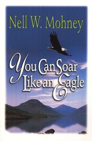 You Can Soar Like an Eagle  -     By: Nell W. Mohney