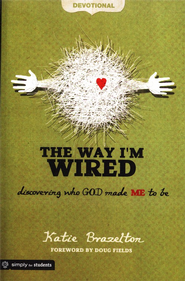 The Way I'm Wired Student Book: Discovering Who God Made Me to Be  -              By: Katie Brazelton