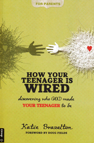 How Your Teenager Is Wired: Discovering Who God Made Your Teenager to Be  -     By: Katie Brazelton