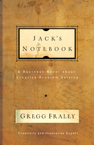 Jack's Notebook: A business novel about creative problem solving - eBook  -     By: Gregg Fraley