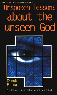 Unspoken Lessons About the Unseen God (Welwyn Esther)  -              By: Derek Prime