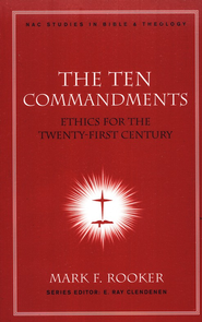 The Ten Commandments: Ethics for the Twenty-first   Century  -     By: Mark Rooker
