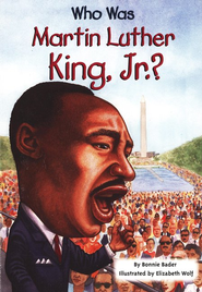 Who Was Martin Luther King, Jr.?  -     By: Bonnie Bader     Illustrated By: Elizabeth Wolf