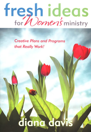 Fresh Ideas for Women's Ministry: Creative Plans and Programs that Really Work!  -     By: Diana Davis