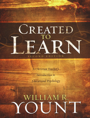 Created to Learn: A Christian Teacher's Introduction to Educational Psychology, Second Edition  -     By: William R. Yount