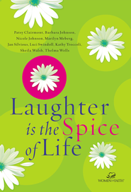 Laughter Is the Spice of Life  -     By: Women of Faith