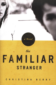 The Familiar Stranger   -     By: Christina Berry
