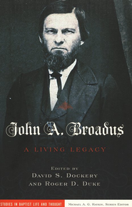 John A. Broadus: A Living Legacy  -     By: David S. Dockery, Roger D. Duke